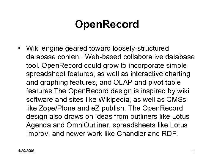 Open. Record • Wiki engine geared toward loosely-structured database content. Web-based collaborative database tool.