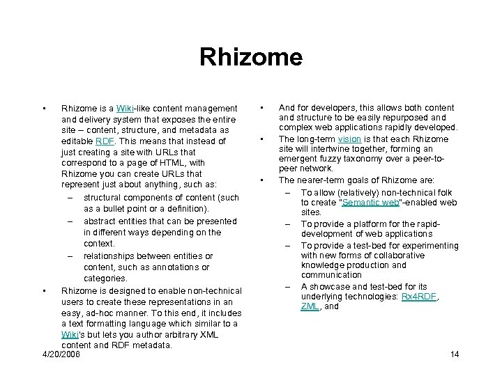 Rhizome • • Rhizome is a Wiki-like content management and delivery system that exposes