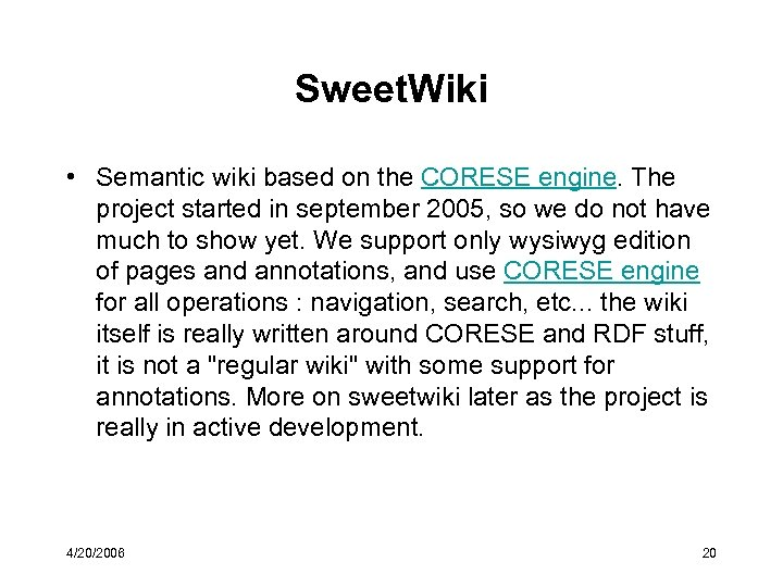 Sweet. Wiki • Semantic wiki based on the CORESE engine. The project started in