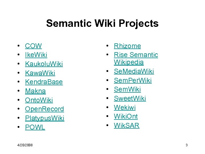 Semantic Wiki Projects • • • COW Ike. Wiki Kaukolu. Wiki Kawa. Wiki Kendra.