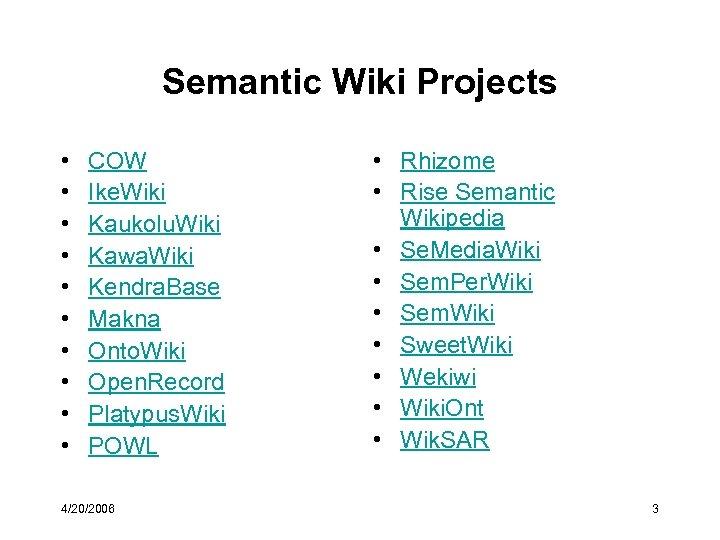 Semantic Wiki Projects • • • COW Ike. Wiki Kaukolu. Wiki Kawa. Wiki Kendra.