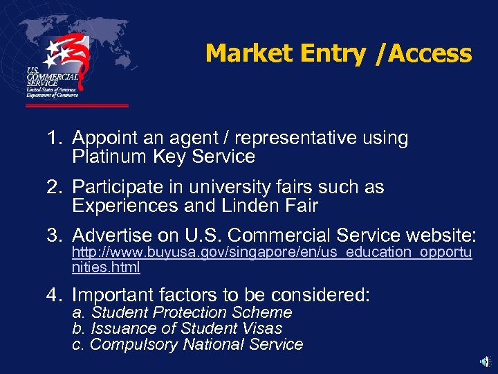 Market Entry /Access 1. Appoint an agent / representative using Platinum Key Service 2.