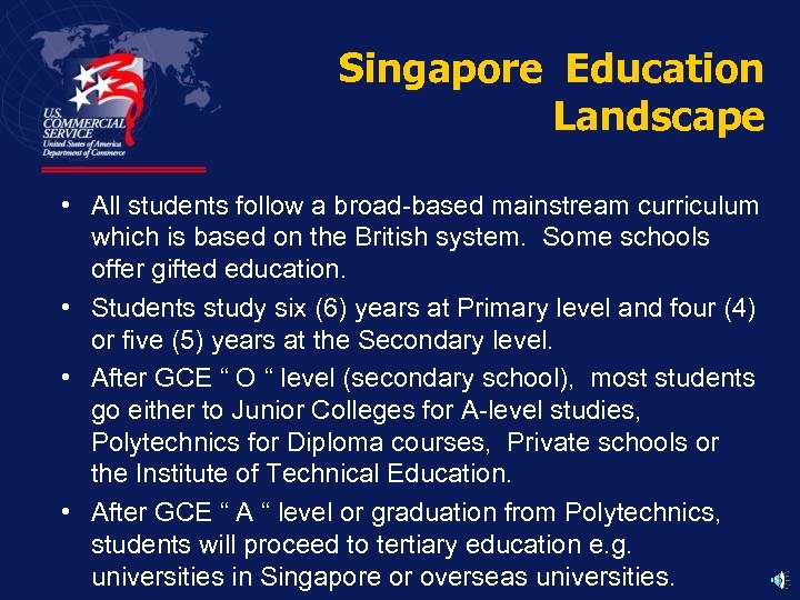 Singapore Education Landscape • All students follow a broad-based mainstream curriculum which is based