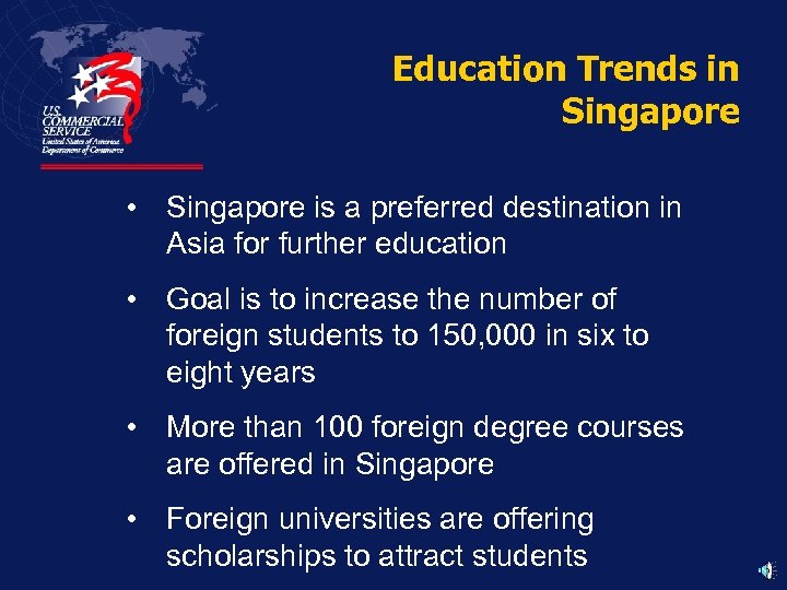 Education Trends in Singapore • Singapore is a preferred destination in Asia for further