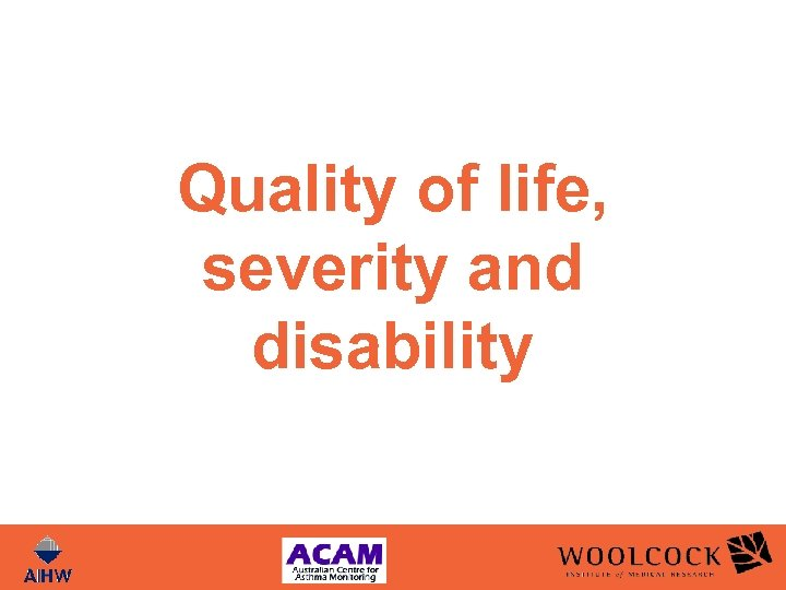 Quality of life, severity and disability