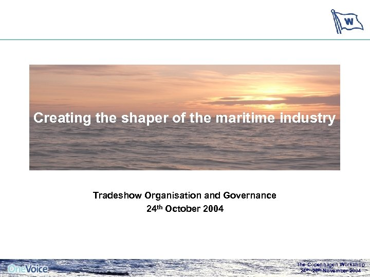 Creating the shaper of the maritime industry Tradeshow Organisation and Governance 24 th October