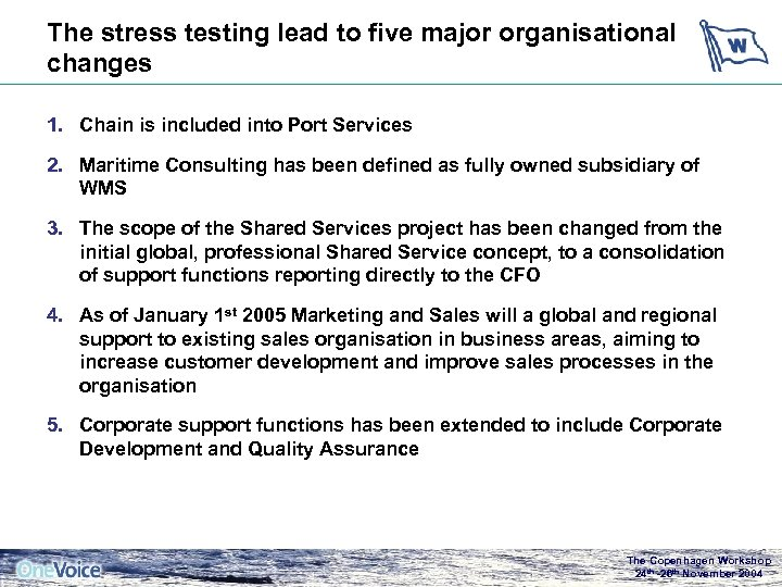The stress testing lead to five major organisational changes 1. Chain is included into