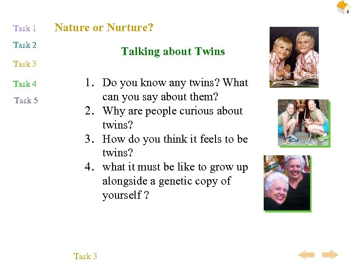 Task 1 Nature or Nurture? Task 2 Talking about Twins Task 3 Task 4