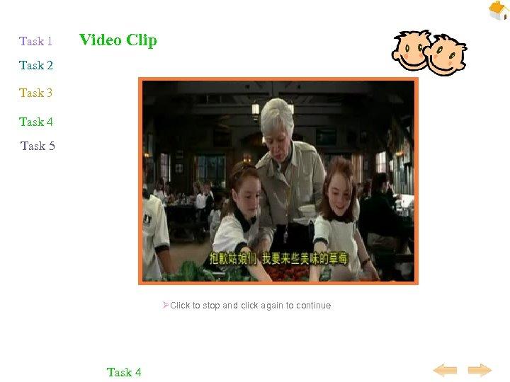 Task 1 Video Clip Task 2 Task 3 Task 4 Task 5 ØClick to