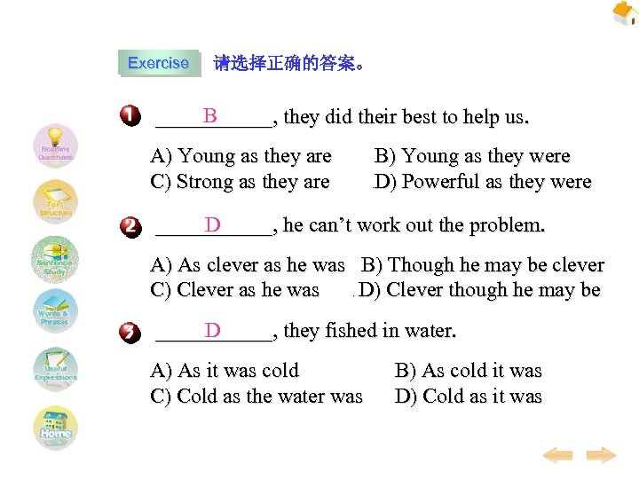 Exercise 请选择正确的答案。 B ______, they did their best to help us. A) Young as
