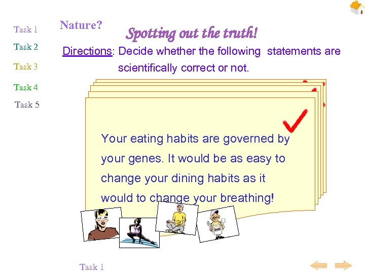 Task 1 Task 2 Nature? Spotting out the truth! Directions: Decide whether the following