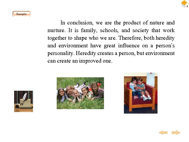 In conclusion, we are the product of nature and nurture. It is family,
