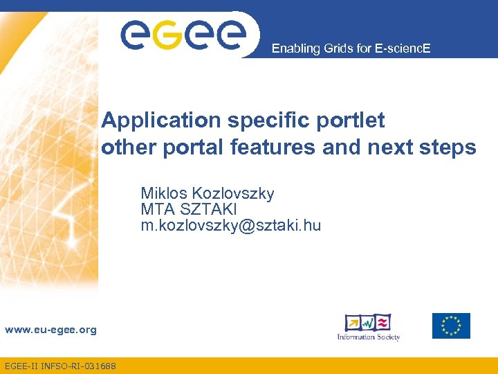 Enabling Grids for E-scienc. E Application specific portlet other portal features and next steps