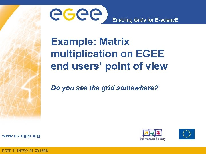 Enabling Grids for E-scienc. E Example: Matrix multiplication on EGEE end users' point of