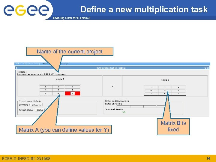 Define a new multiplication task Enabling Grids for E-scienc. E Name of the current