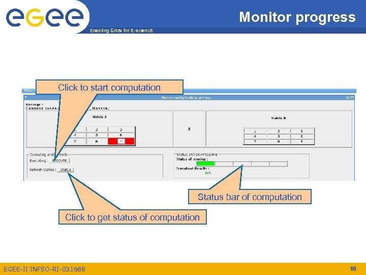 Monitor progress Enabling Grids for E-scienc. E Click to start computation Status bar of