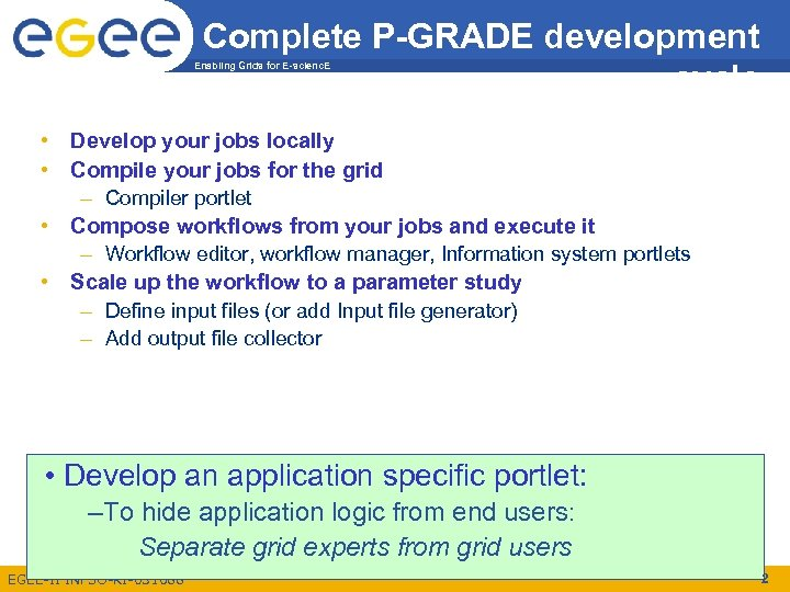 Complete P-GRADE development cycle Enabling Grids for E-scienc. E • Develop your jobs locally