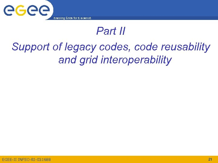 Enabling Grids for E-scienc. E Part II Support of legacy codes, code reusability and
