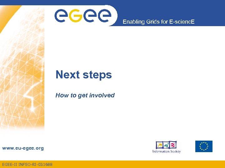 Enabling Grids for E-scienc. E Next steps How to get involved www. eu-egee. org