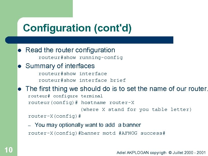 Configuration (cont'd) l Read the router configuration routeur#show running-config l Summary of interfaces routeur#show