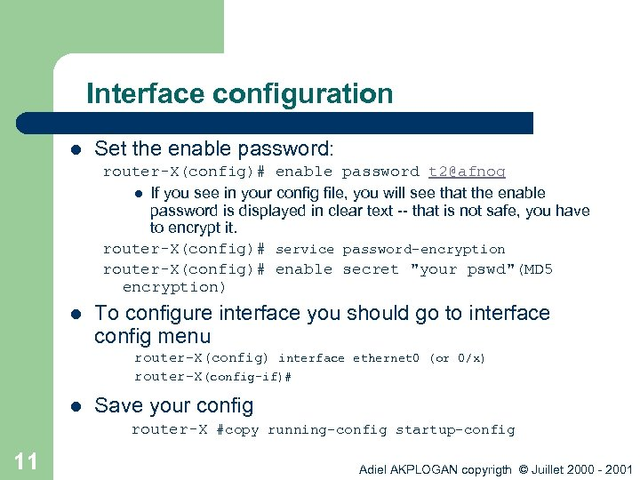 Interface configuration l Set the enable password: router-X(config)# enable password t 2@afnog l If