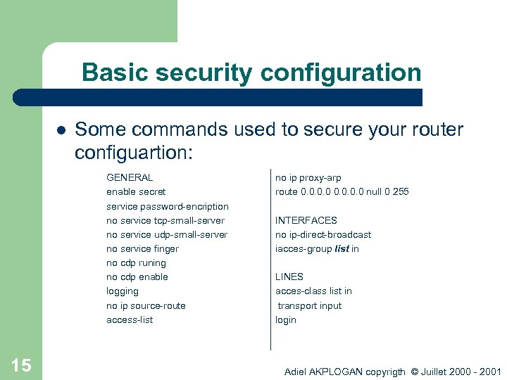 Basic security configuration l Some commands used to secure your router configuartion: GENERAL enable