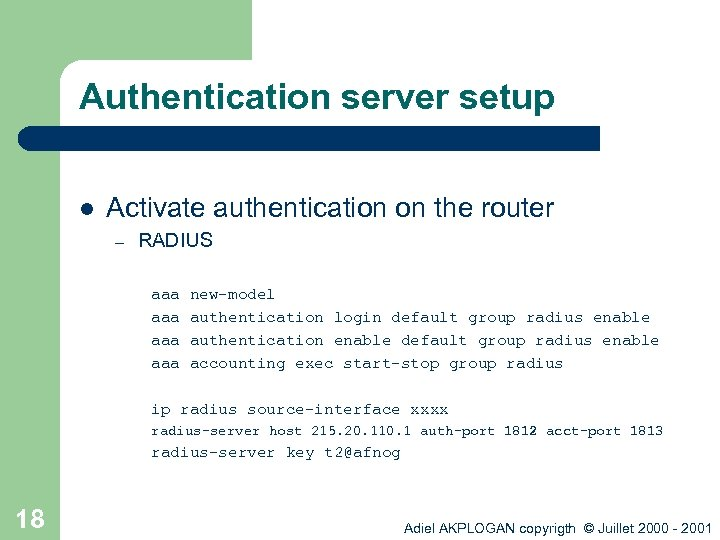 Authentication server setup l Activate authentication on the router – RADIUS aaa aaa new-model