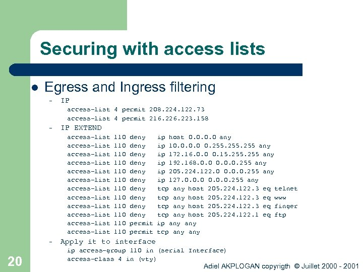 Securing with access lists l Egress and Ingress filtering – IP access-list 4 permit