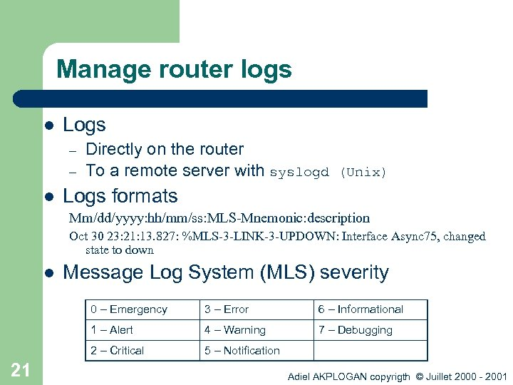 Manage router logs l Logs – – l Directly on the router To a