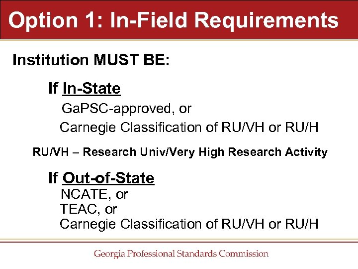 Option 1: In-Field Requirements Institution MUST BE: If In-State Ga. PSC-approved, or Carnegie Classification