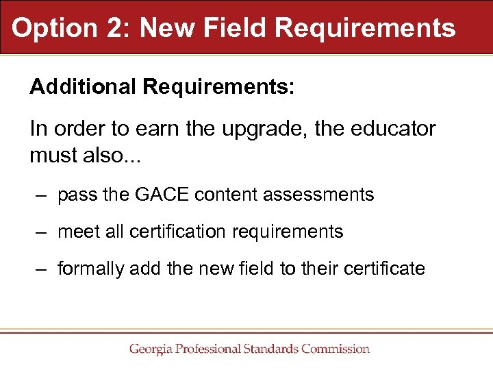 Option 2: New Field Requirements Additional Requirements: In order to earn the upgrade, the
