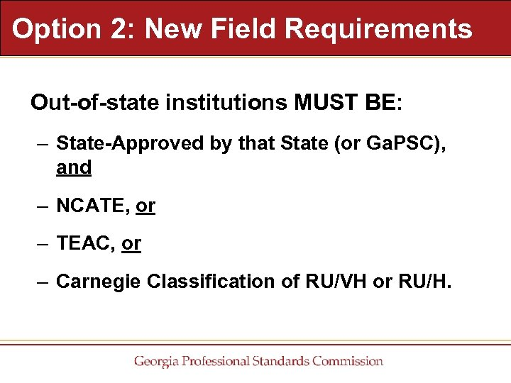 Option 2: New Field Requirements Out-of-state institutions MUST BE: – State-Approved by that State