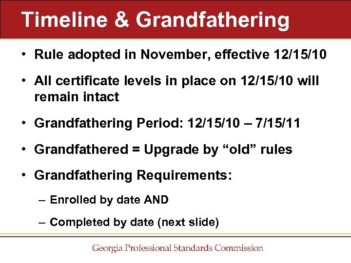 Timeline & Grandfathering • Rule adopted in November, effective 12/15/10 • All certificate levels