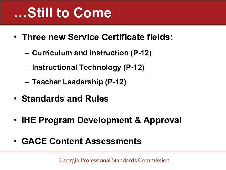 …Still to Come • Three new Service Certificate fields: – Curriculum and Instruction (P-12)