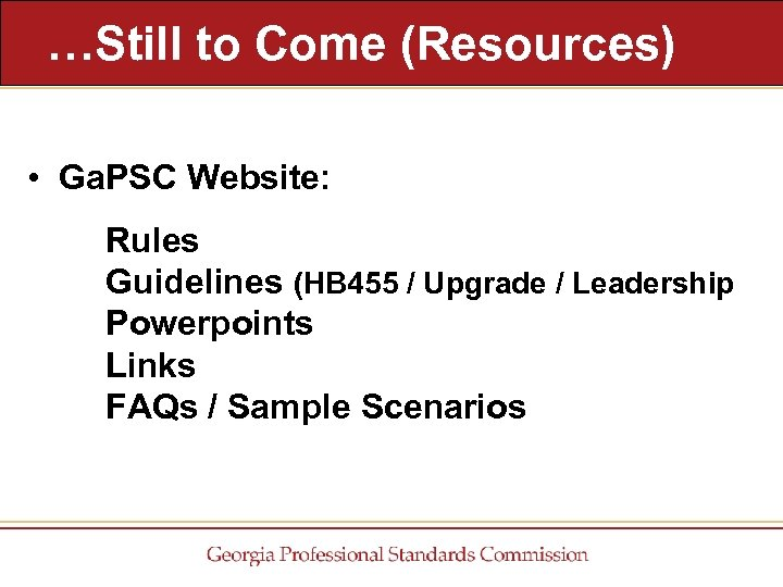 …Still to Come (Resources) • Ga. PSC Website: Rules Guidelines (HB 455 / Upgrade