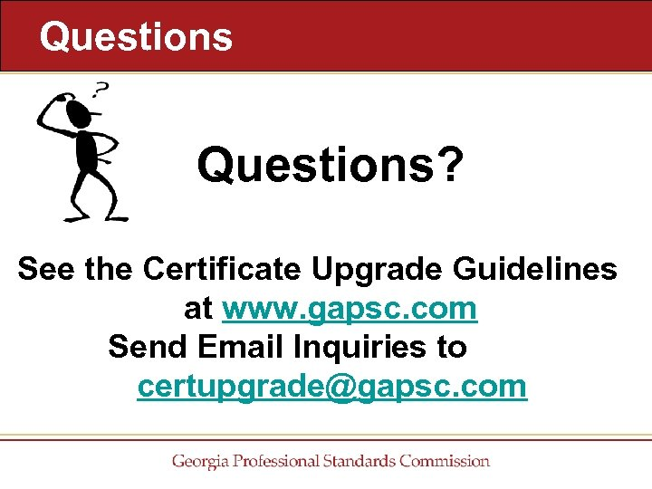 Questions? See the Certificate Upgrade Guidelines at www. gapsc. com Send Email Inquiries to