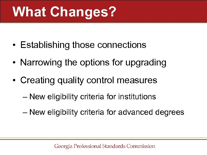 What Changes? • Establishing those connections • Narrowing the options for upgrading • Creating