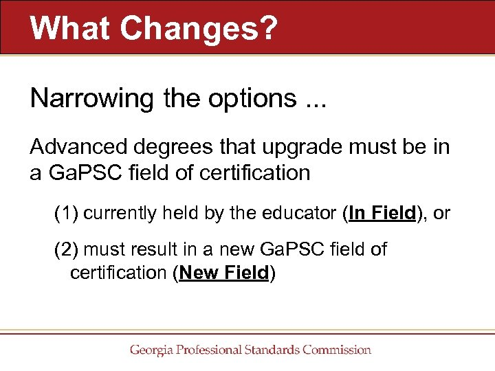 What Changes? Narrowing the options. . . Advanced degrees that upgrade must be in