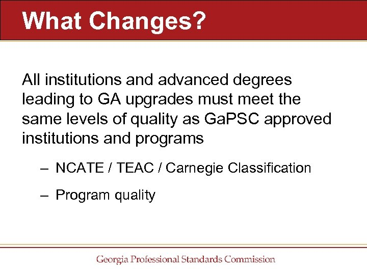 What Changes? All institutions and advanced degrees leading to GA upgrades must meet the
