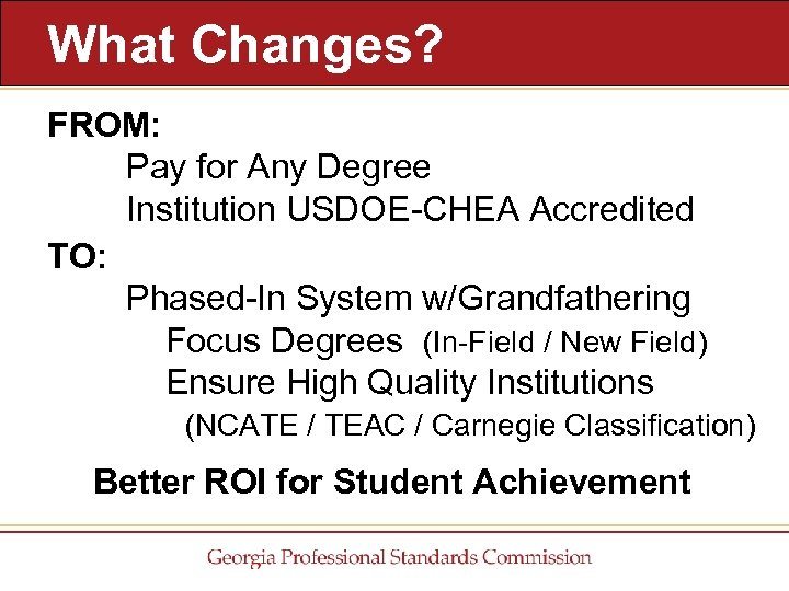 What Changes? FROM: Pay for Any Degree Institution USDOE-CHEA Accredited TO: Phased-In System w/Grandfathering