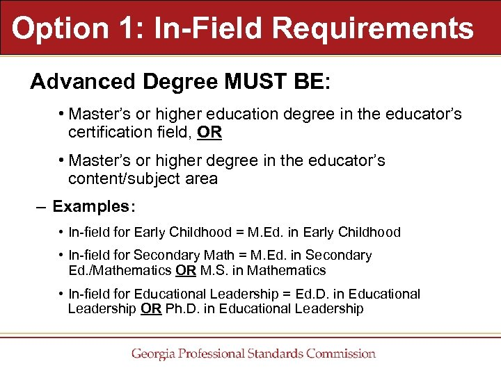 Option 1: In-Field Requirements Advanced Degree MUST BE: • Master's or higher education degree