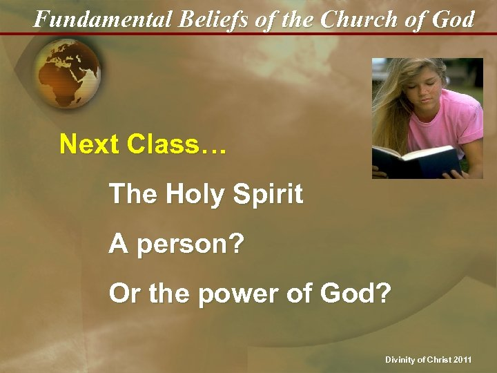 Fundamental Beliefs of the Church of God Next Class… The Holy Spirit A person?