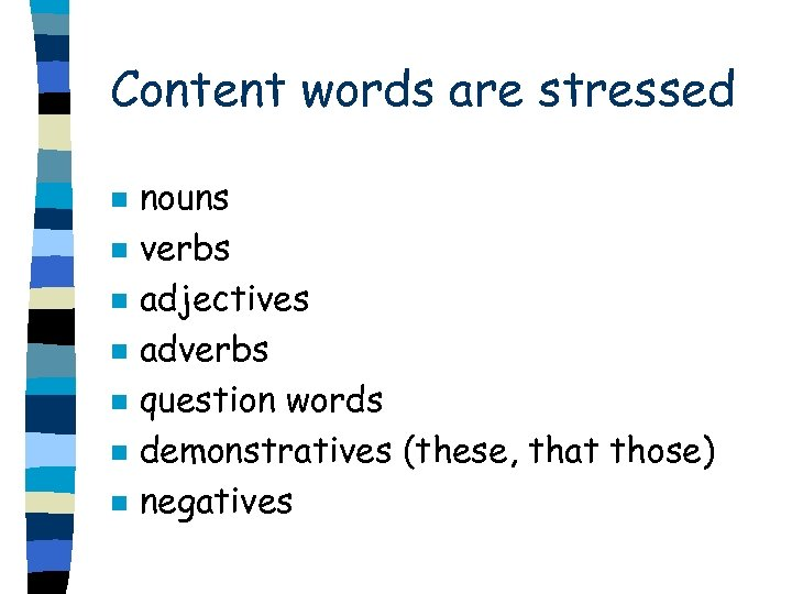 Content words are stressed n n n nouns verbs adjectives adverbs question words demonstratives