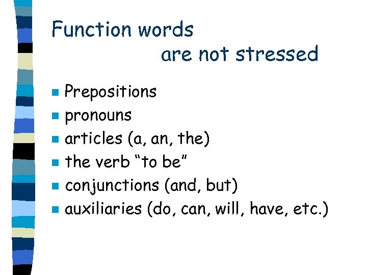 Function words are not stressed n n n Prepositions pronouns articles (a, an, the)