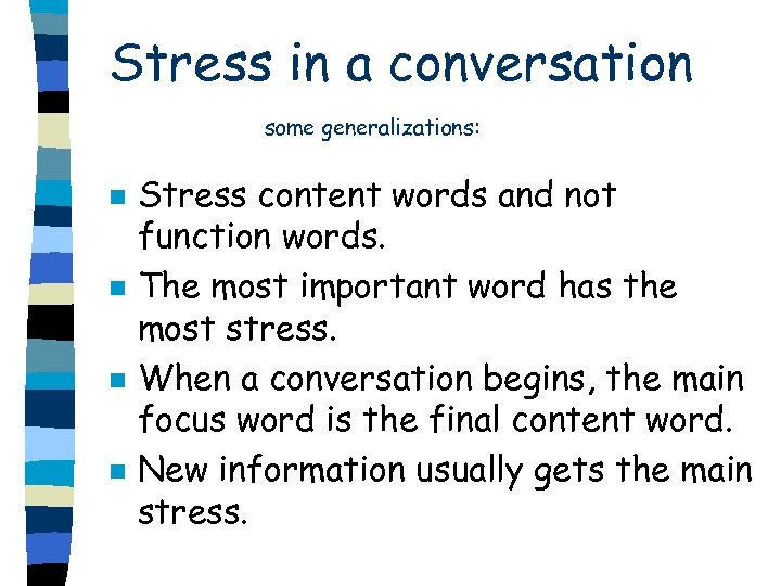 Stress in a conversation some generalizations: n n Stress content words and not function