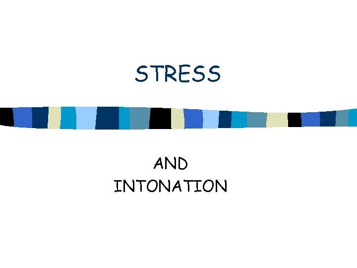 STRESS AND INTONATION