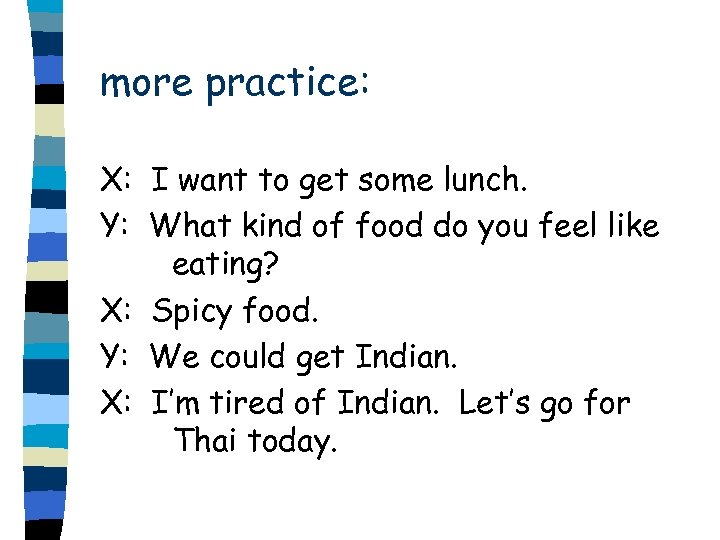 more practice: X: I want to get some lunch. Y: What kind of food