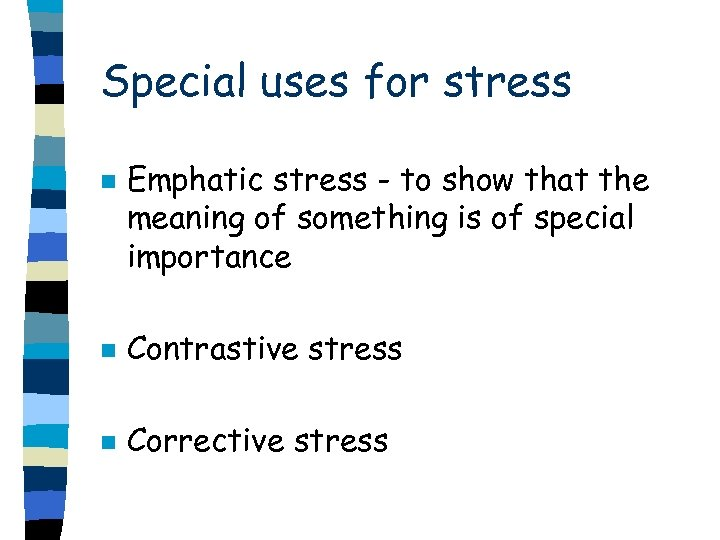 Special uses for stress n Emphatic stress - to show that the meaning of