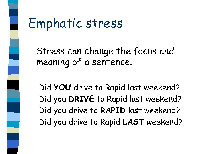 Emphatic stress Stress can change the focus and meaning of a sentence. Did YOU