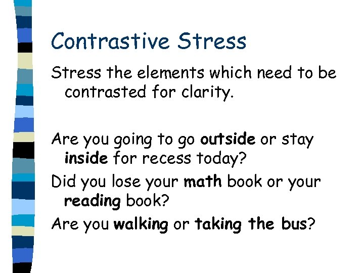 Contrastive Stress the elements which need to be contrasted for clarity. Are you going
